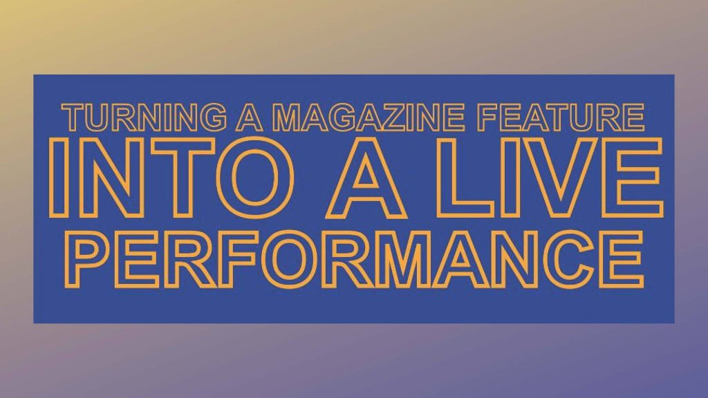 Magazine feature becomes a live performance.